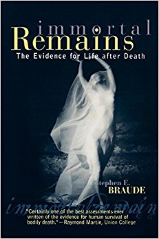 book cover - Immortal Remains: The Evidence for Live After Death, by Stephen Braude
