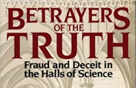 book cover of Betrayers of the Truth: Fraud and Deceit in the Halls of Science, by William J Broad and Nicholas Wade (1983)